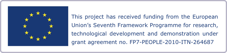 This project has received funding from the European Union's Seventh Framework Programme for research, technological development and demonstration under grant agreement no. FP7-PEOPLE-2010-ITN-264687